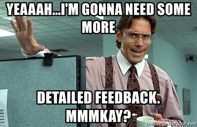 Yeaaah...I'm gonna need some mroe detailed feedback. Mmmkay?
